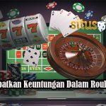 Strategi Dapatkan Keuntungan Dalam Roulette Online